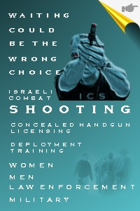 ICS, Israeli Combat Shooting Instruction, Concealded Handgun Licensing and Deployment Training
